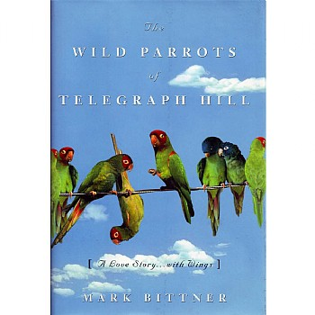 The Wild Parrots of Telegraph Hill - Hardback