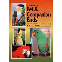 A Guide to Pet and Companion Birds - Softback