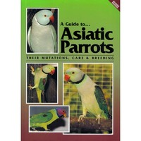 A Guide to Asiatic Parrots - Softback