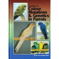 A Guide to Colour Mutations & Genetics in Parrots - Hardback