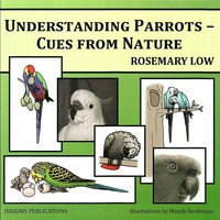 Understanding Parrots - Cues from Nature - Rosemary Low